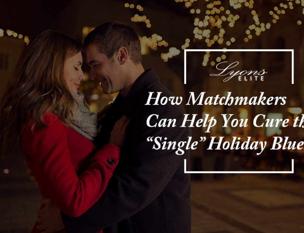 """How Matchmakers Can Help You Cure the """"Single"""" Holiday Blues"""