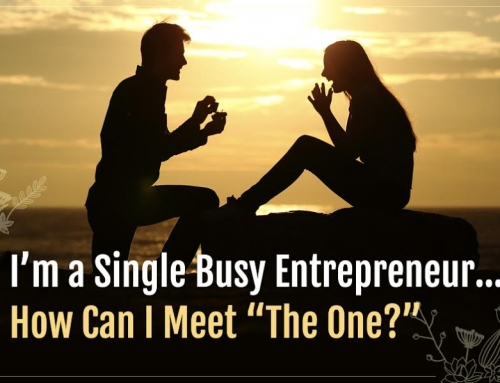 "I'm a Single Busy Entrepreneur…How Can I Meet ""The One?"""